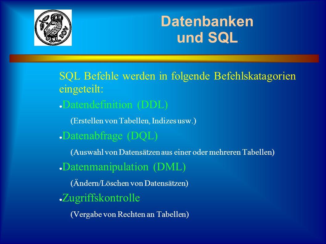 Datenbanken und SQL SQL Befehle werden in folgende Befehlskatagorien eingeteilt: Datendefinition (DDL)