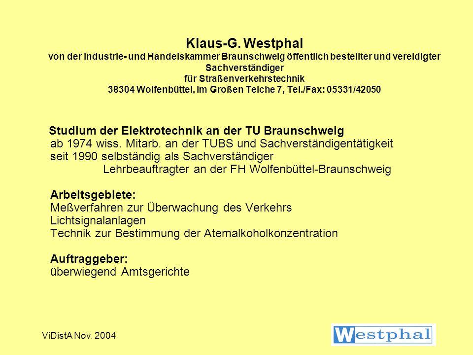 Klaus-G. Westphal von der Industrie- und Handelskammer Braunschweig öffentlich bestellter und vereidigter Sachverständiger für Straßenverkehrstechnik 38304 Wolfenbüttel, Im Großen Teiche 7, Tel./Fax: 05331/42050