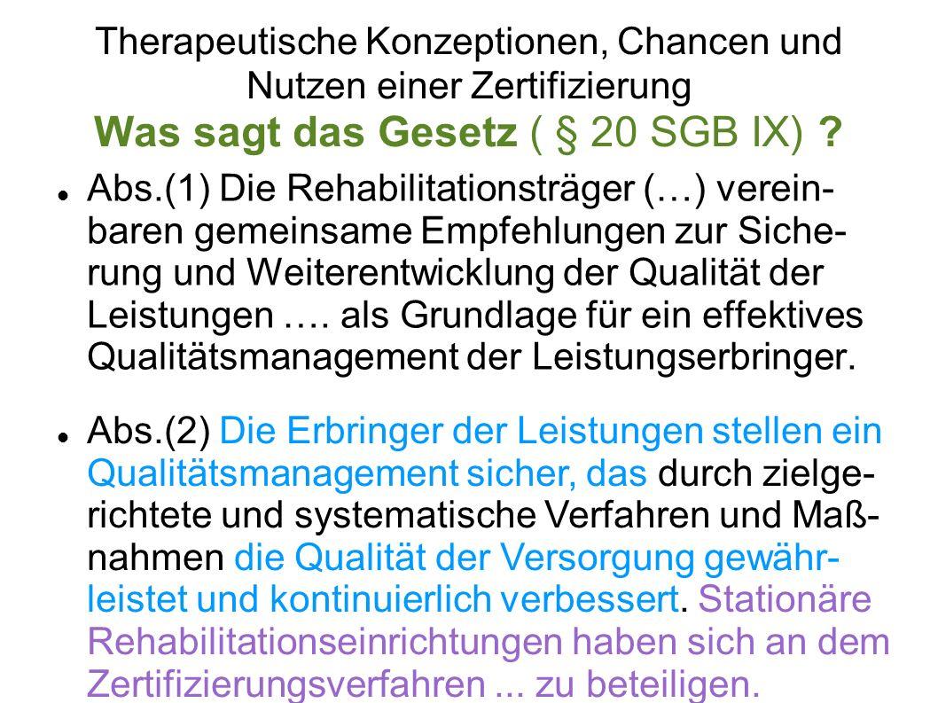 Therapeutische Konzeptionen, Chancen und Nutzen einer Zertifizierung Was sagt das Gesetz ( § 20 SGB IX)