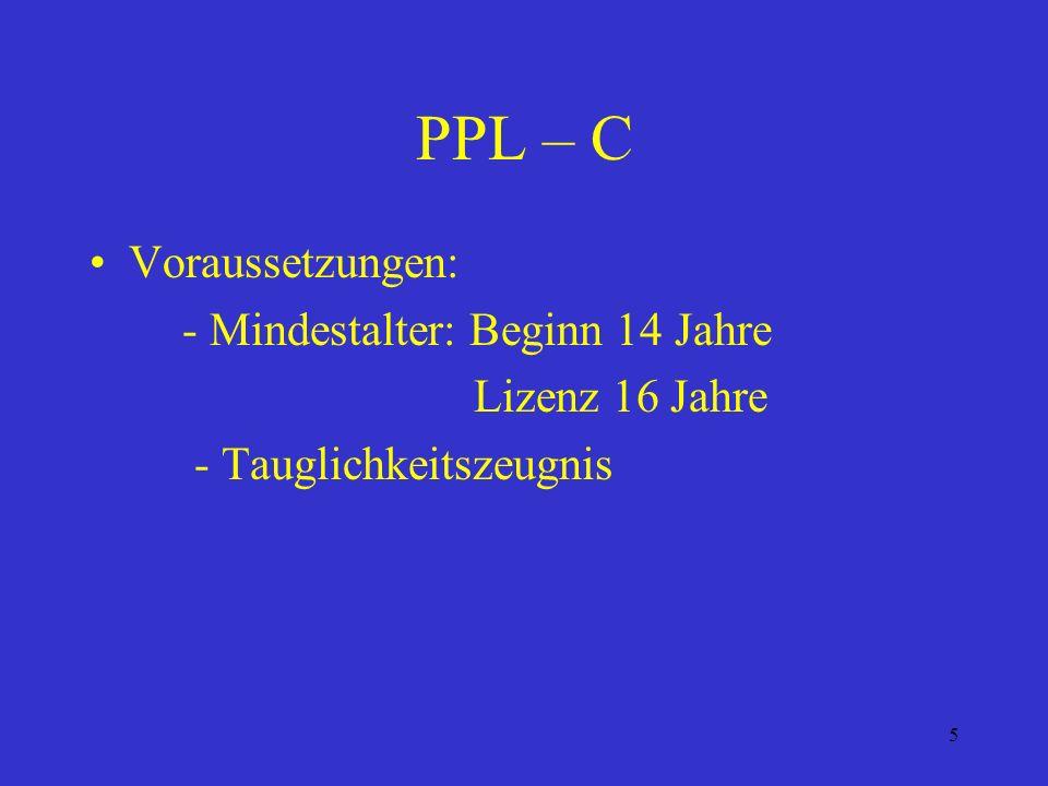 PPL – C Voraussetzungen: - Mindestalter: Beginn 14 Jahre
