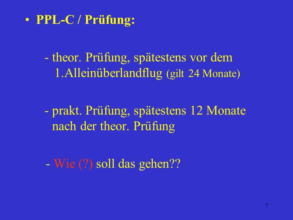 PPL-C / Prüfung: - theor. Prüfung, spätestens vor dem 1.Alleinüberlandflug (gilt 24 Monate)