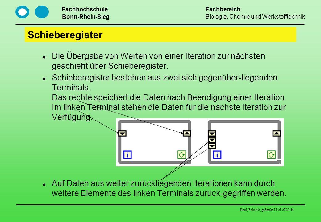 Schieberegister Die Übergabe von Werten von einer Iteration zur nächsten geschieht über Schieberegister.