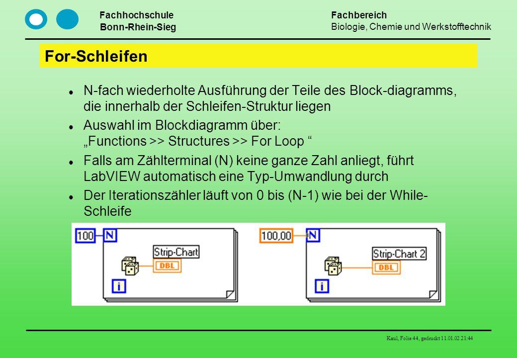For-Schleifen N-fach wiederholte Ausführung der Teile des Block-diagramms, die innerhalb der Schleifen-Struktur liegen.