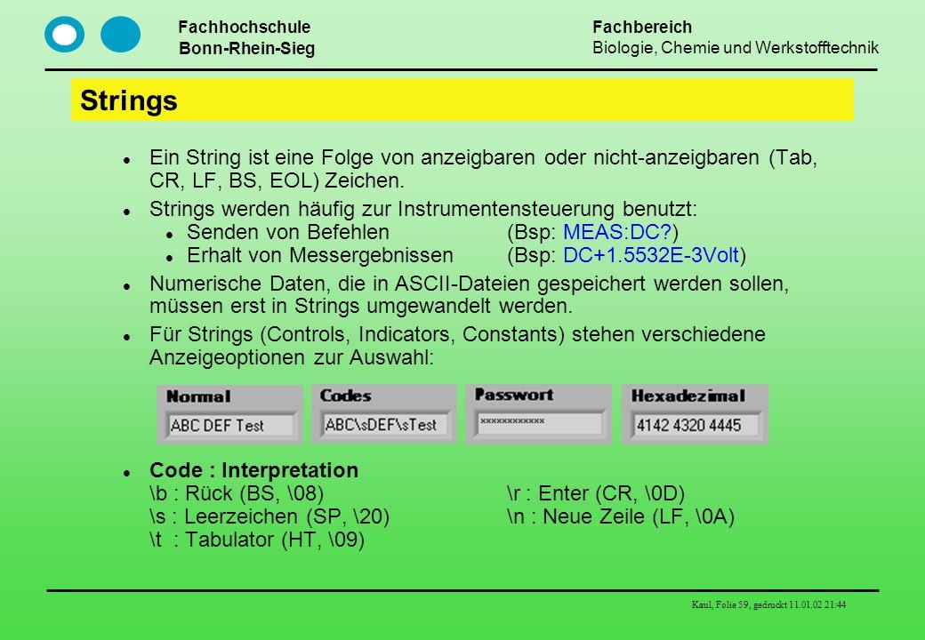 Strings Ein String ist eine Folge von anzeigbaren oder nicht-anzeigbaren (Tab, CR, LF, BS, EOL) Zeichen.