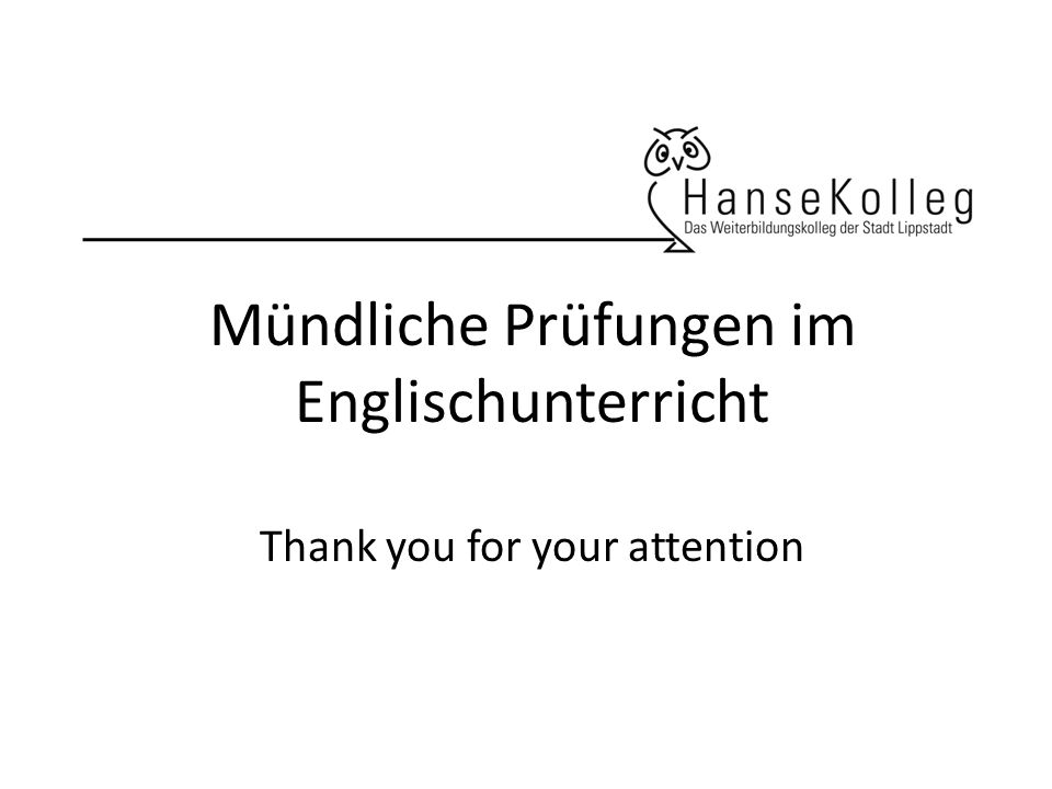 Mündliche Prüfungen im Englischunterricht Thank you for your attention