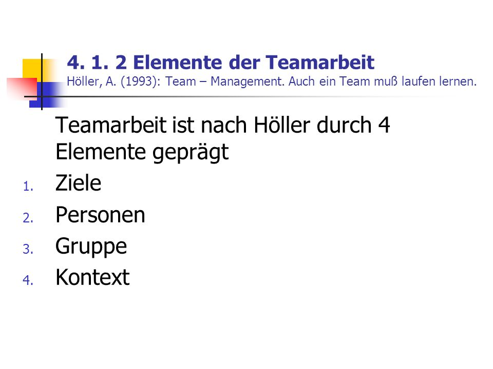 Teamarbeit ist nach Höller durch 4 Elemente geprägt Ziele Personen