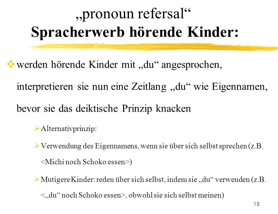 """pronoun refersal Spracherwerb hörende Kinder:"