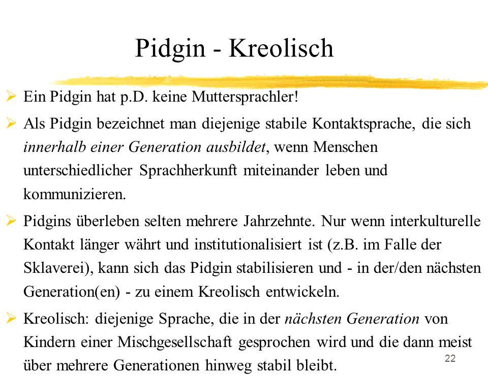 Pidgin - Kreolisch Ein Pidgin hat p.D. keine Muttersprachler!