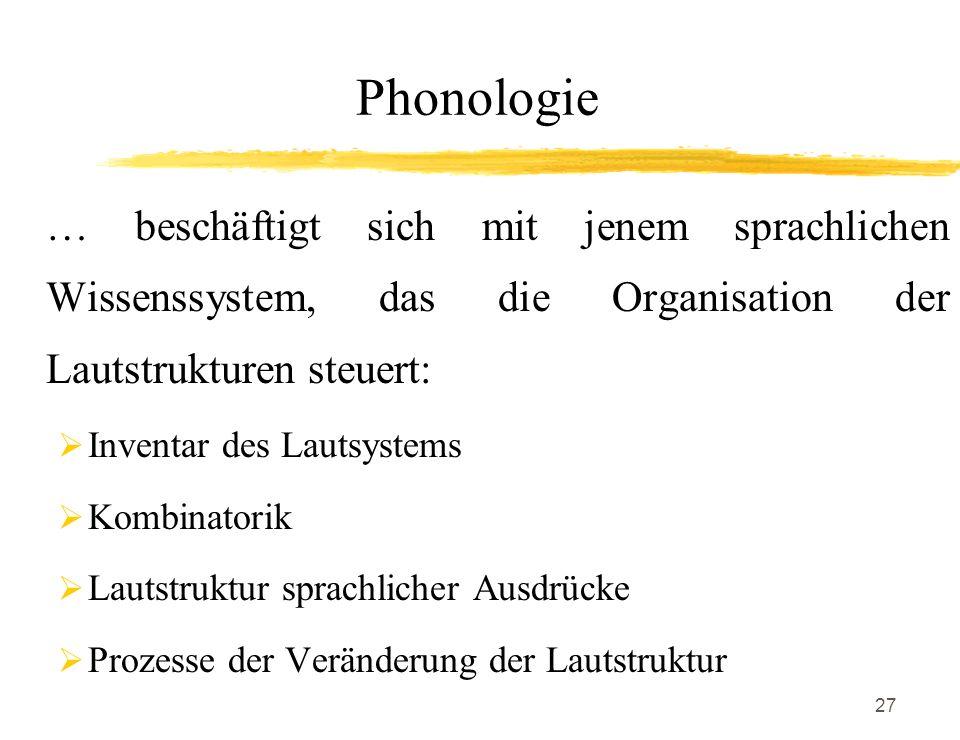 Phonologie… beschäftigt sich mit jenem sprachlichen Wissenssystem, das die Organisation der Lautstrukturen steuert: