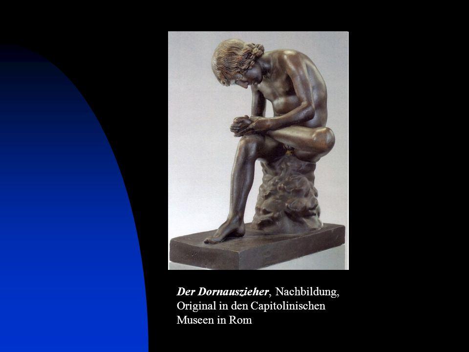 Der Dornauszieher Der Dornauszieher, Nachbildung, Original in den Capitolinischen Museen in Rom