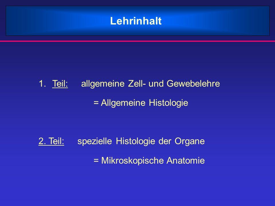 Lehrinhalt Teil: allgemeine Zell- und Gewebelehre