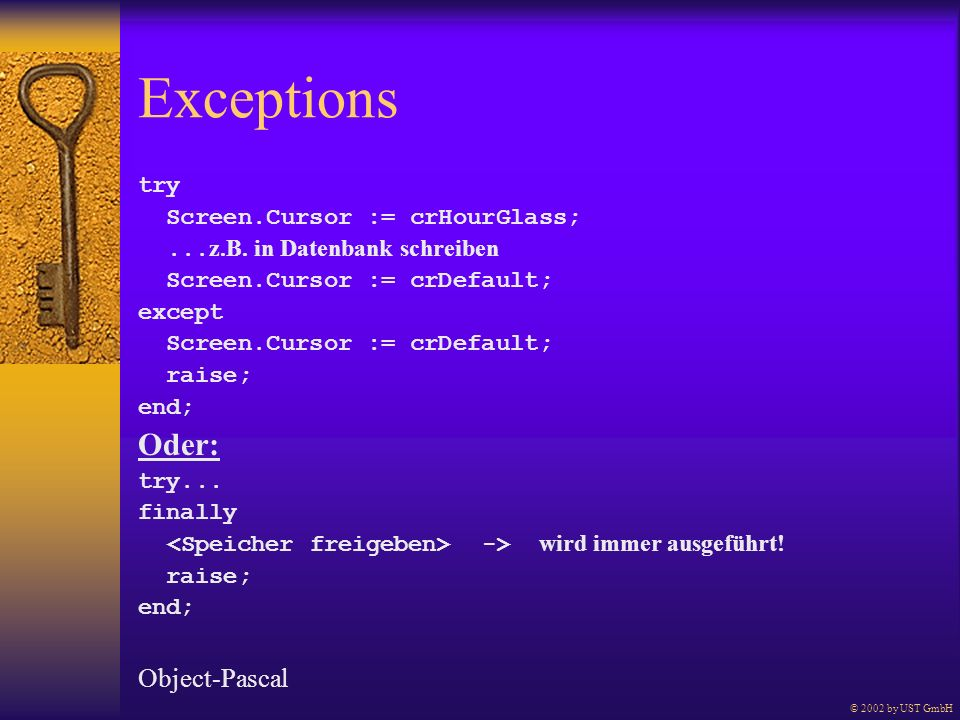 Exceptions Oder: Object-Pascal try Screen.Cursor := crHourGlass;