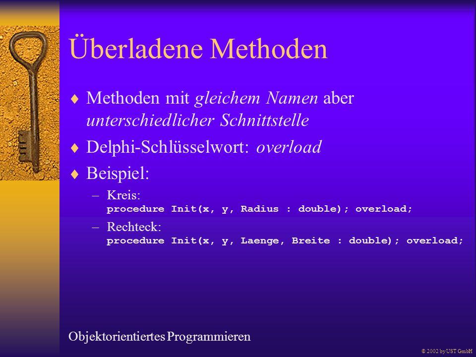 Überladene Methoden Methoden mit gleichem Namen aber unterschiedlicher Schnittstelle. Delphi-Schlüsselwort: overload.