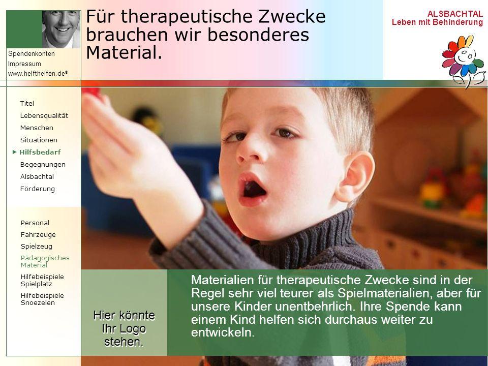 Für therapeutische Zwecke brauchen wir besonderes Material.