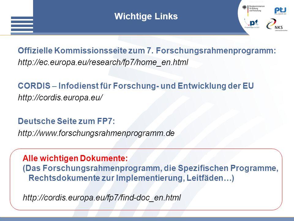 Wichtige Links Offizielle Kommissionsseite zum 7. Forschungsrahmenprogramm: http://ec.europa.eu/research/fp7/home_en.html.