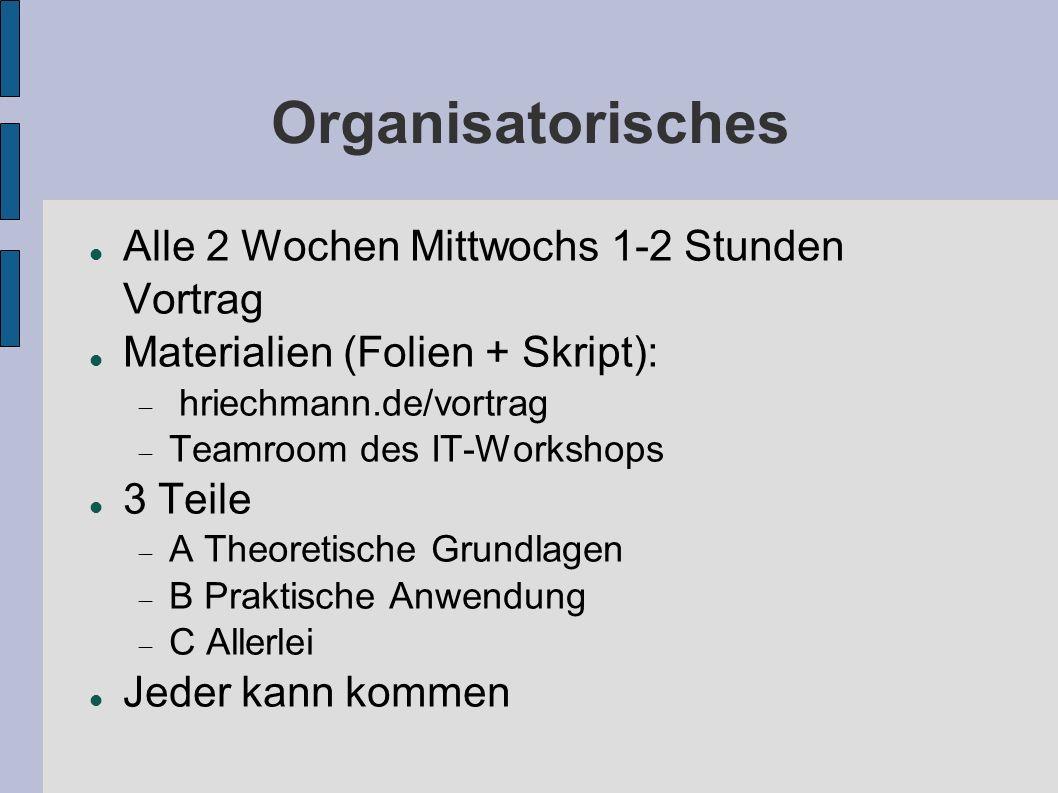 Organisatorisches Alle 2 Wochen Mittwochs 1-2 Stunden Vortrag