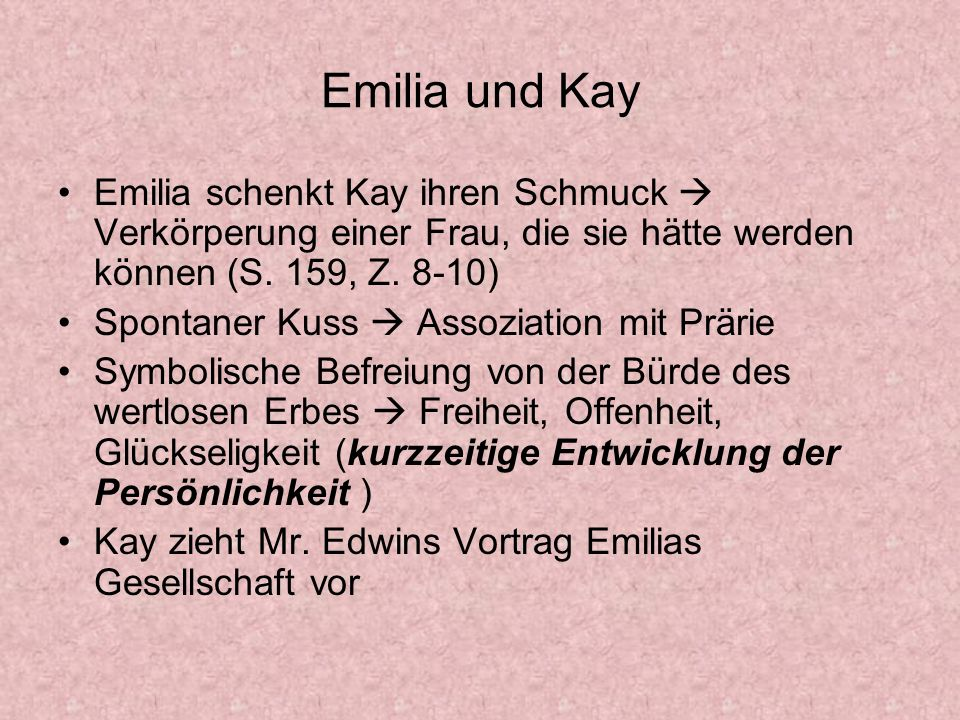Emilia und Kay Emilia schenkt Kay ihren Schmuck  Verkörperung einer Frau, die sie hätte werden können (S. 159, Z. 8-10)
