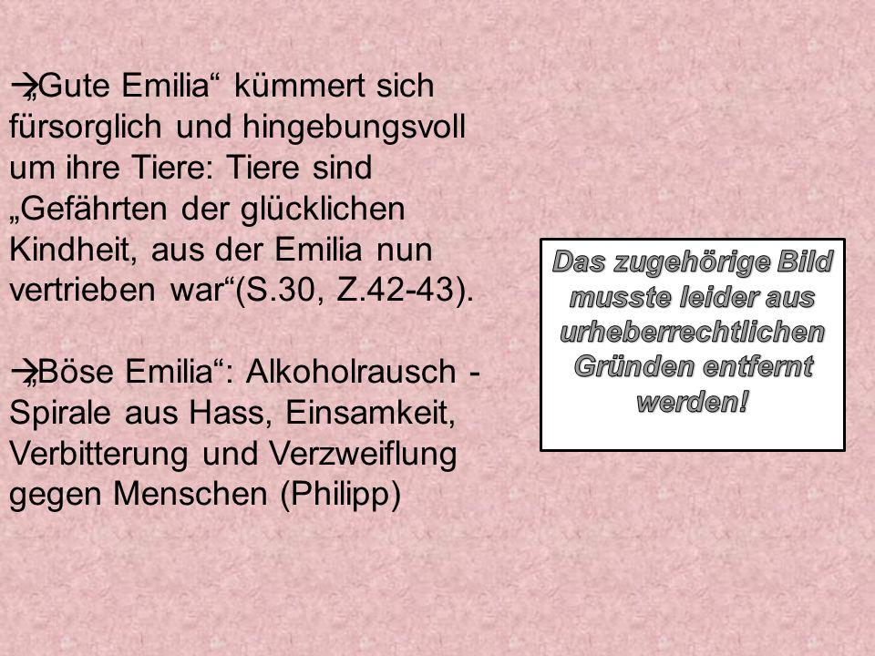 """""""Gute Emilia kümmert sich fürsorglich und hingebungsvoll um ihre Tiere: Tiere sind """"Gefährten der glücklichen Kindheit, aus der Emilia nun vertrieben war (S.30, Z.42-43)."""