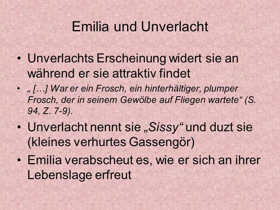 Emilia und Unverlacht Unverlachts Erscheinung widert sie an während er sie attraktiv findet.