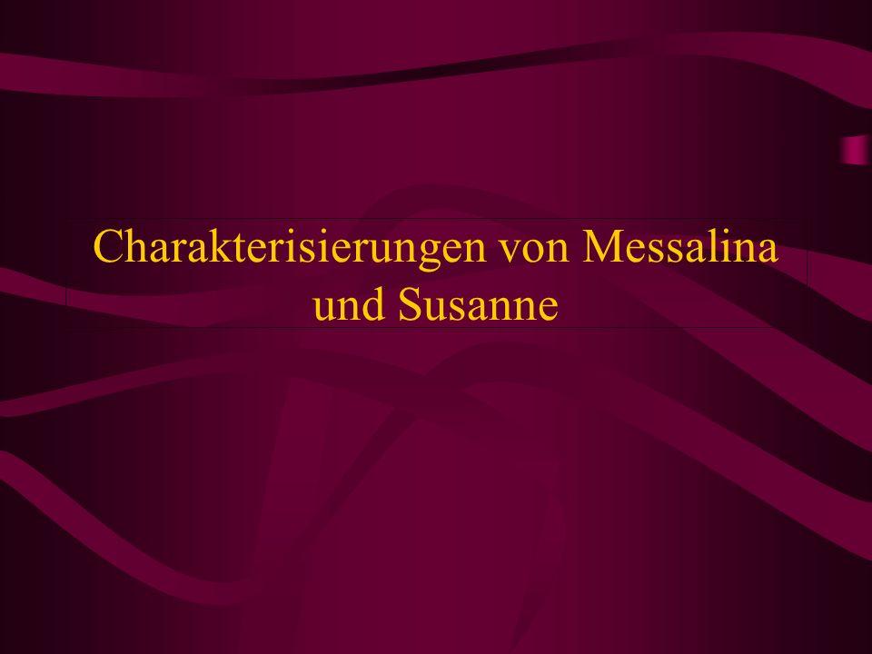 Charakterisierungen von Messalina und Susanne
