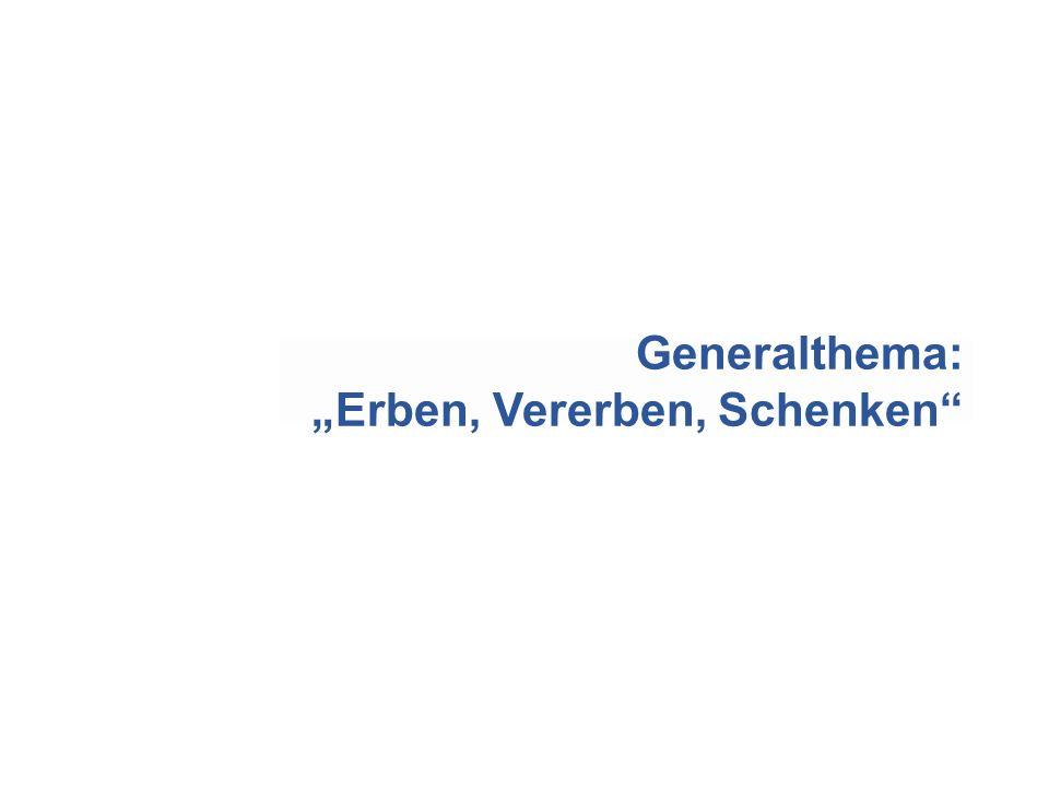 """Generalthema: """"Erben, Vererben, Schenken"""