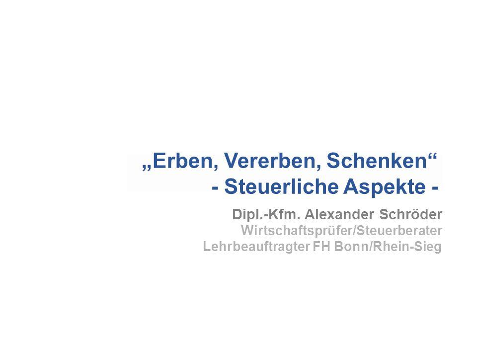 """""""Erben, Vererben, Schenken - Steuerliche Aspekte -"""
