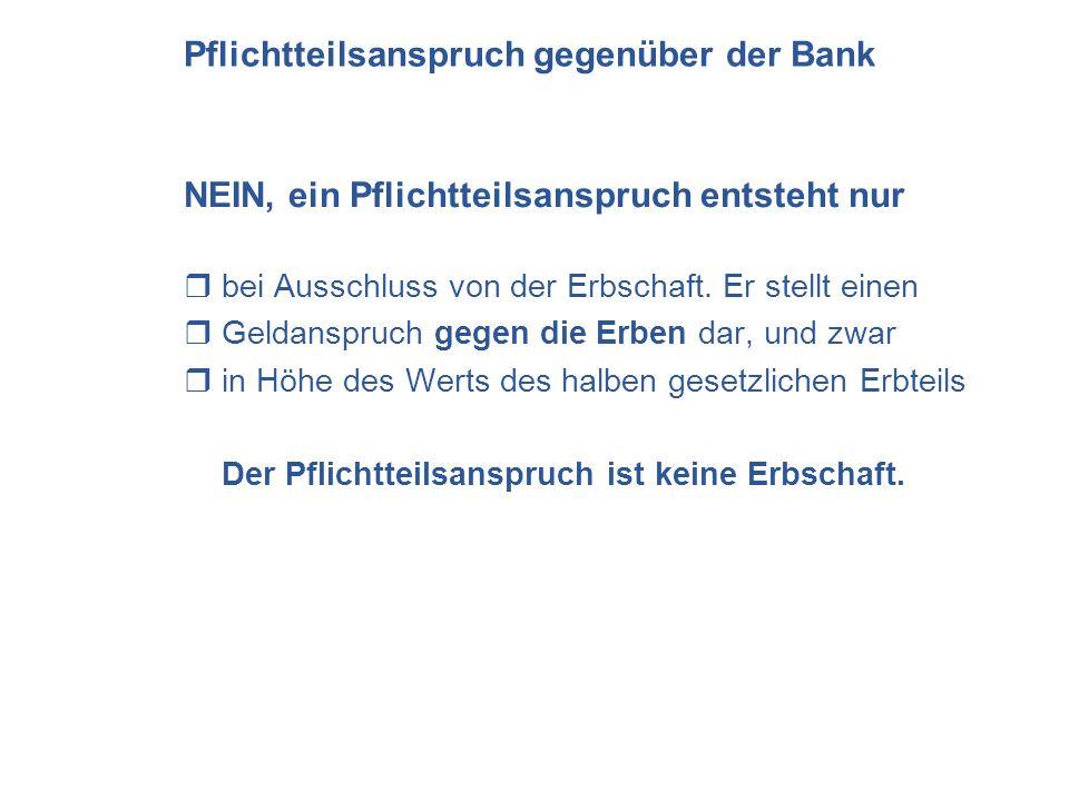 Pflichtteilsanspruch gegenüber der Bank