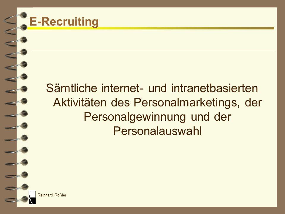 E-Recruiting Sämtliche internet- und intranetbasierten Aktivitäten des Personalmarketings, der Personalgewinnung und der Personalauswahl.