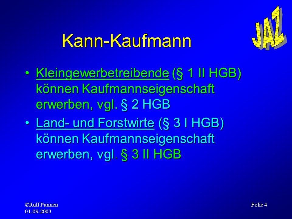 Kann-Kaufmann Kleingewerbetreibende (§ 1 II HGB) können Kaufmannseigenschaft erwerben, vgl. § 2 HGB.