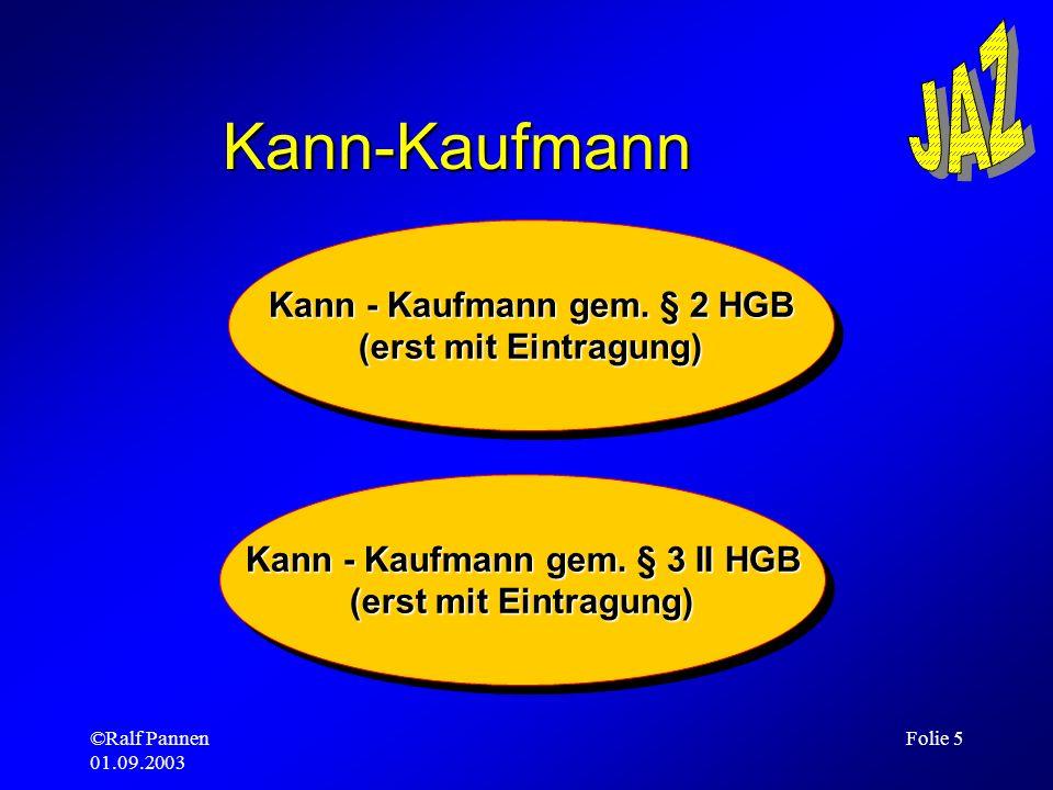Kann - Kaufmann gem. § 2 HGB Kann - Kaufmann gem. § 3 II HGB