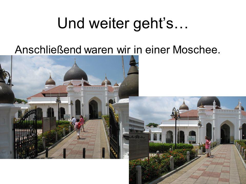 Und weiter geht's… Anschließend waren wir in einer Moschee.