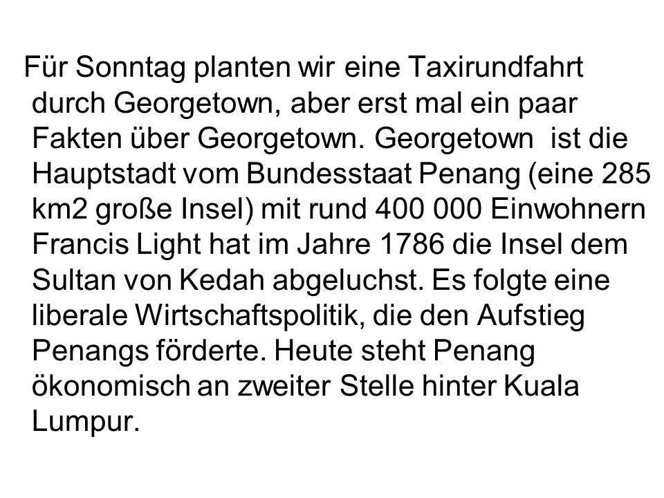 Für Sonntag planten wir eine Taxirundfahrt durch Georgetown, aber erst mal ein paar Fakten über Georgetown.