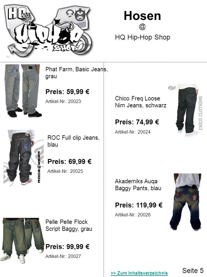 Hosen @ HQ Hip-Hop Shop Preis: 59,99 € Preis: 74,99 € Preis: 69,99 €