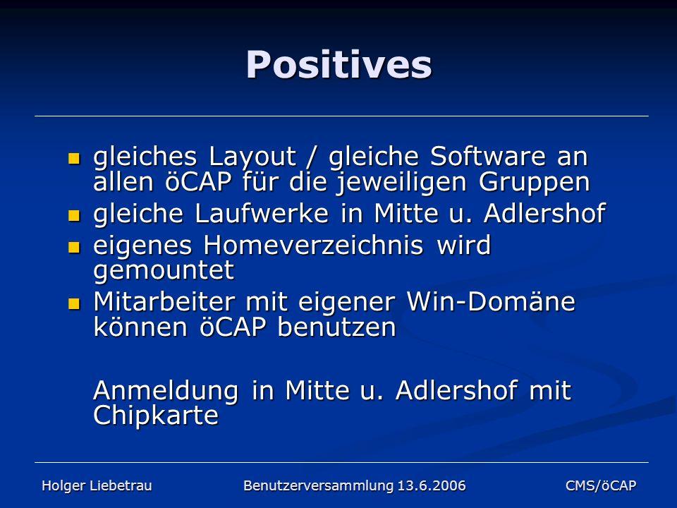 Positives gleiches Layout / gleiche Software an allen öCAP für die jeweiligen Gruppen. gleiche Laufwerke in Mitte u. Adlershof.