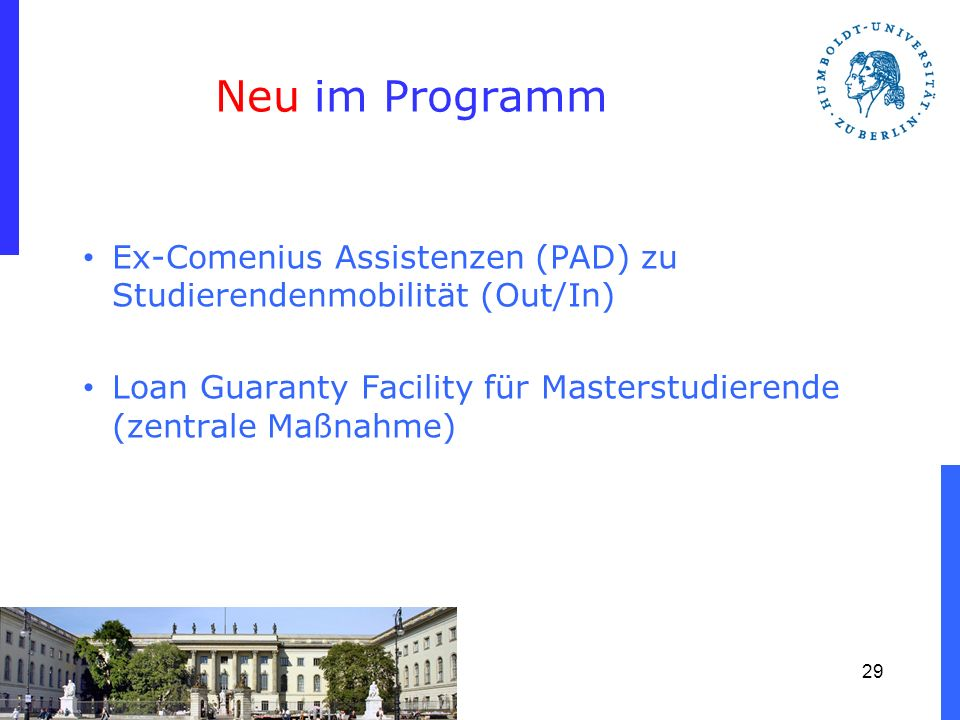Neu im Programm Ex-Comenius Assistenzen (PAD) zu Studierendenmobilität (Out/In) Loan Guaranty Facility für Masterstudierende (zentrale Maßnahme)