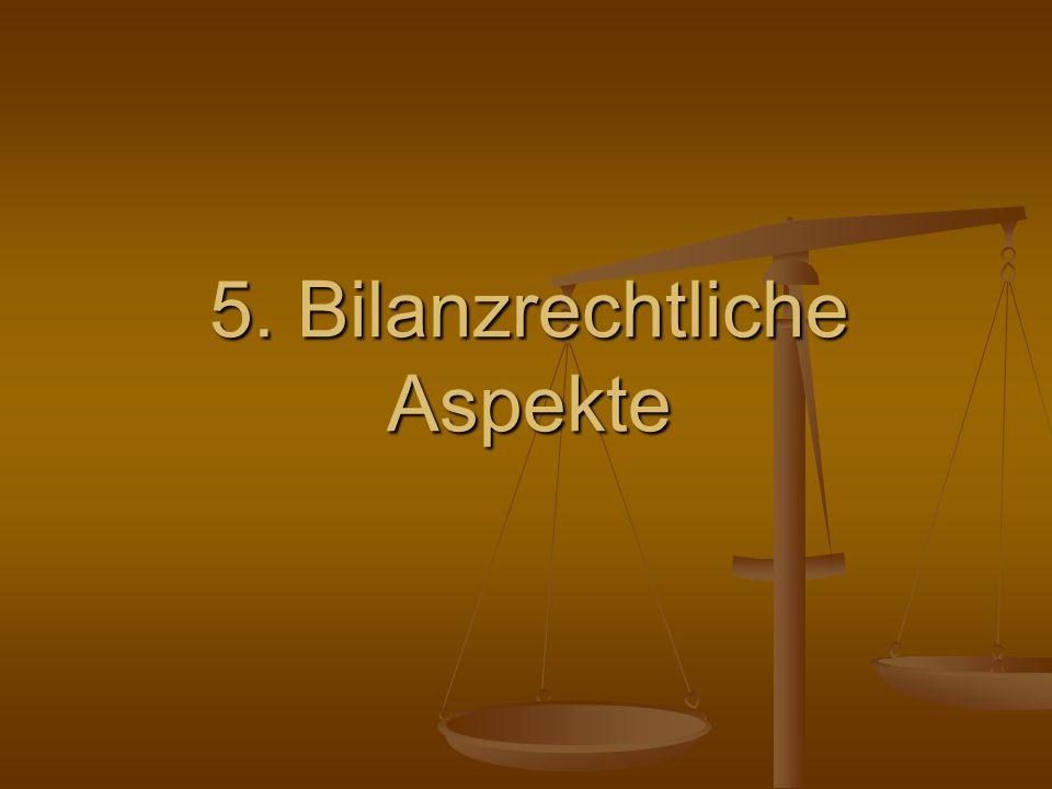 5. Bilanzrechtliche Aspekte