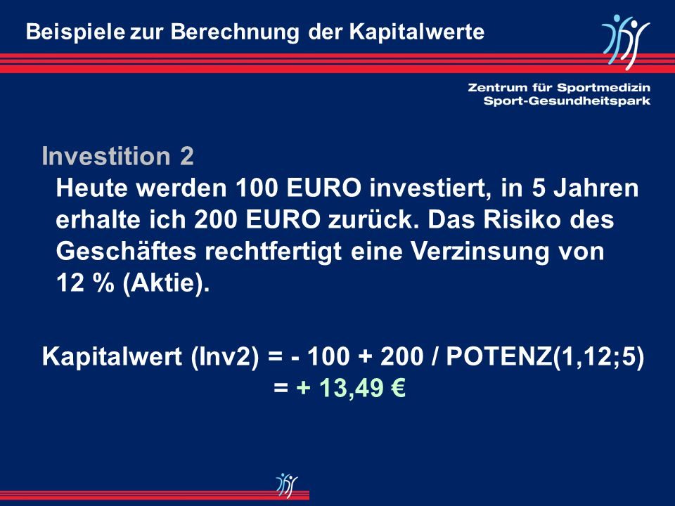 Kapitalwert (Inv2) = - 100 + 200 / POTENZ(1,12;5) = + 13,49 €