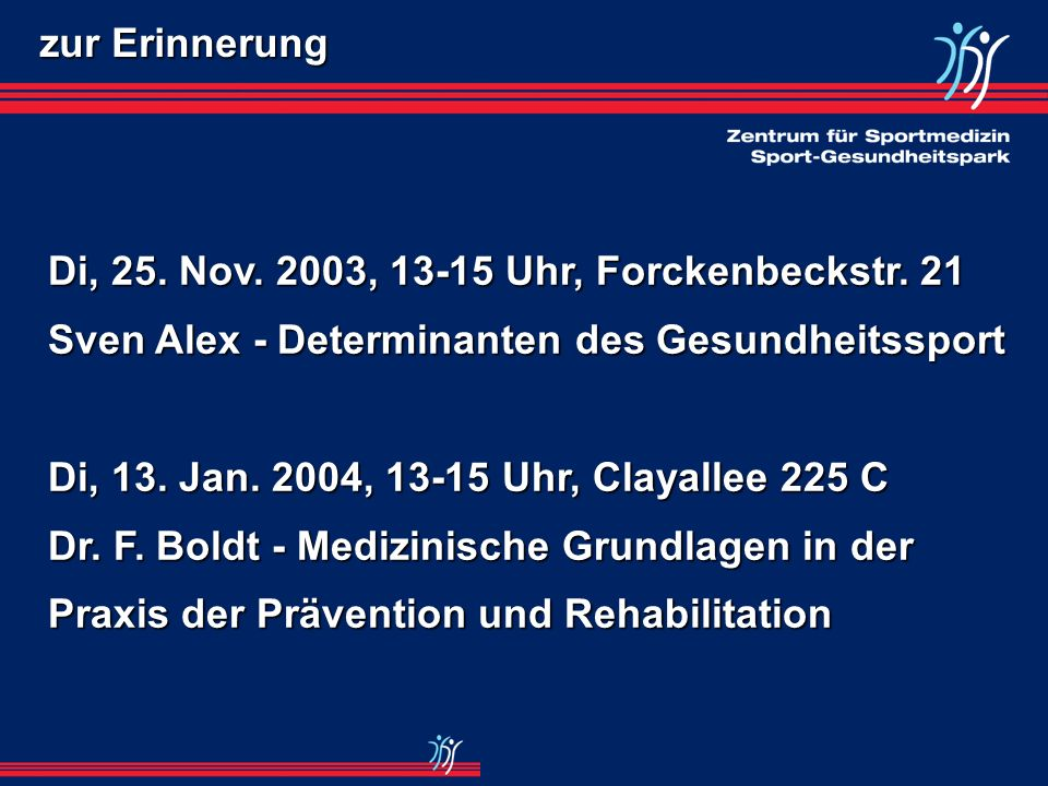zur Erinnerung Di, 25. Nov. 2003, 13-15 Uhr, Forckenbeckstr. 21. Sven Alex - Determinanten des Gesundheitssport.