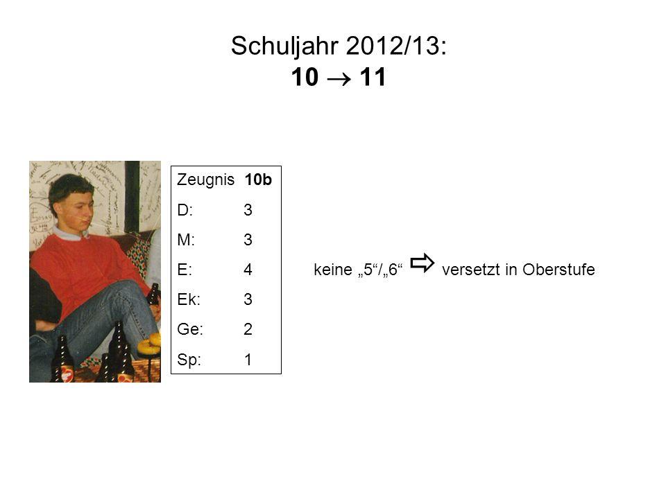 Schuljahr 2012/13: 10  11 Zeugnis 10b D: 3 M: 3 E: 4 Ek: 3 Ge: 2