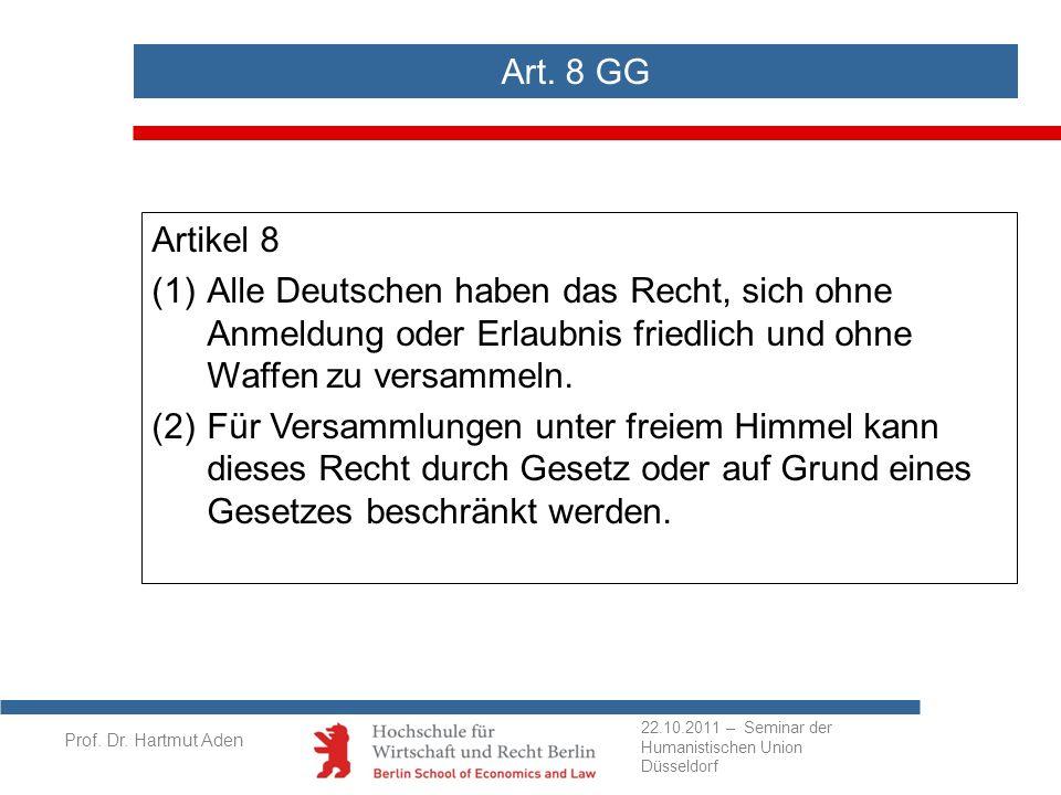 Art. 8 GG Artikel 8. (1) Alle Deutschen haben das Recht, sich ohne Anmeldung oder Erlaubnis friedlich und ohne Waffen zu versammeln.