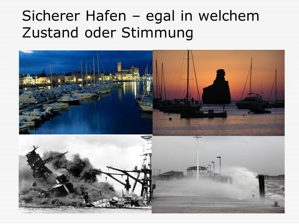 Sicherer Hafen – egal in welchem Zustand oder Stimmung