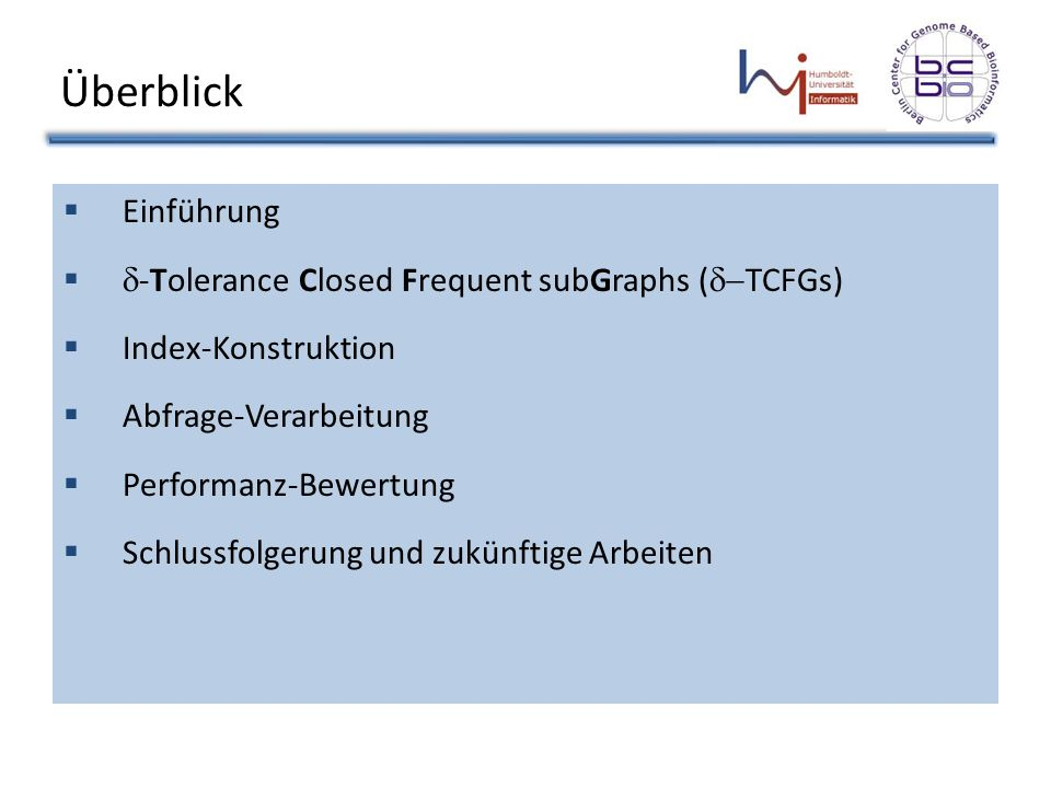 Überblick Einführung d-Tolerance Closed Frequent subGraphs (d-TCFGs)
