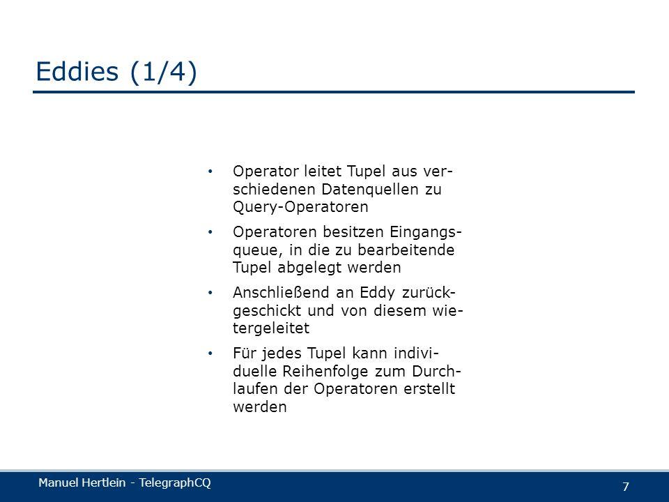 Eddies (1/4) Operator leitet Tupel aus ver-schiedenen Datenquellen zu Query-Operatoren.