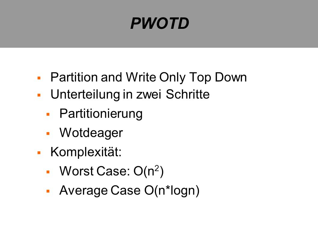PWOTD Partition and Write Only Top Down Unterteilung in zwei Schritte