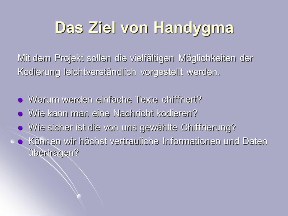 Das Ziel von Handygma Mit dem Projekt sollen die vielfältigen Möglichkeiten der. Kodierung leichtverständlich vorgestellt werden.