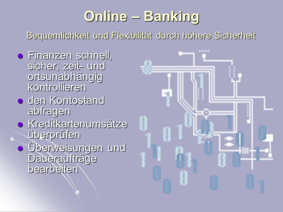Online – Banking Bequemlichkeit und Flexibilität durch höhere Sicherheit. Finanzen schnell, sicher, zeit- und ortsunabhängig kontrollieren.