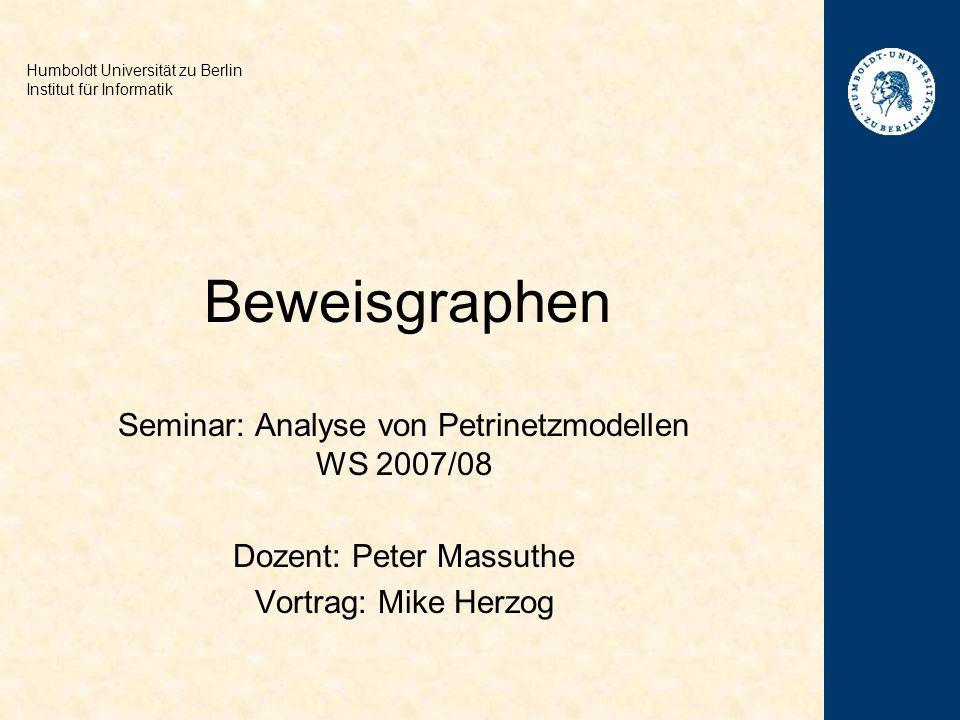 Beweisgraphen Seminar: Analyse von Petrinetzmodellen WS 2007/08