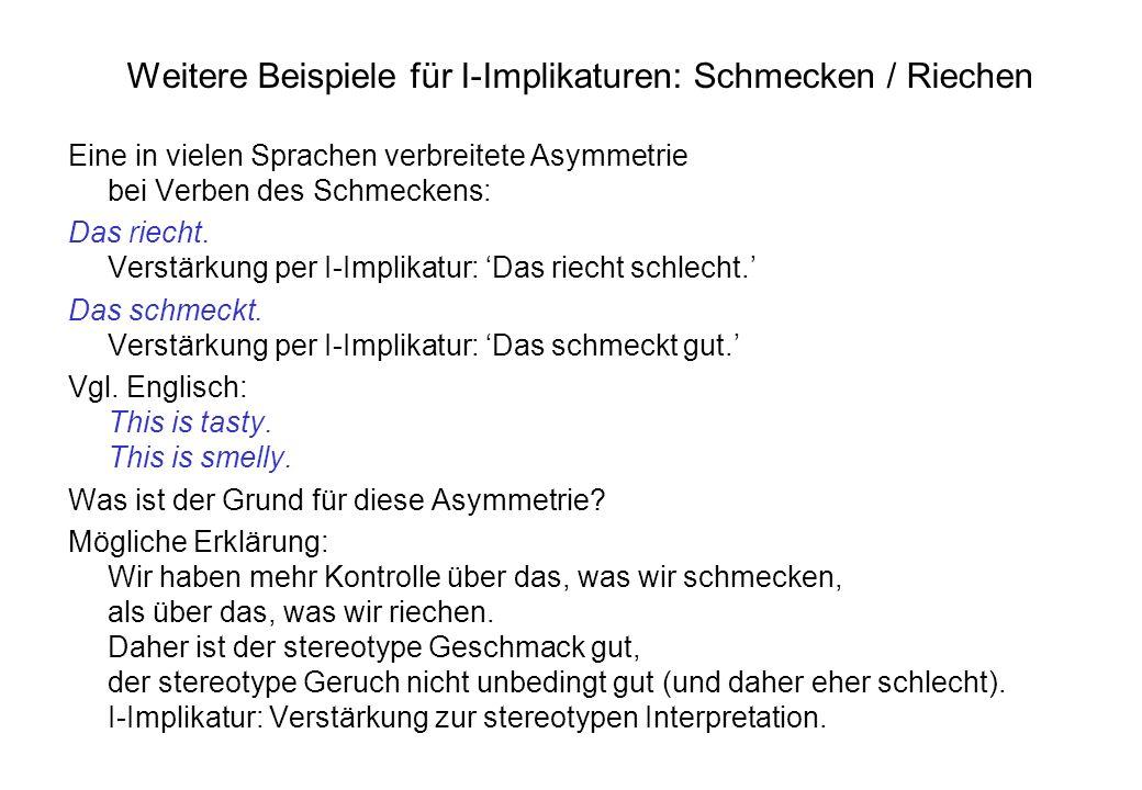 Weitere Beispiele für I-Implikaturen: Schmecken / Riechen