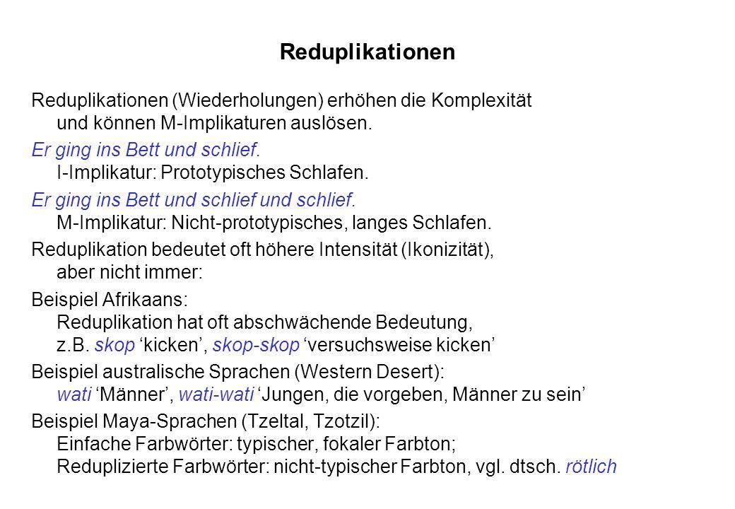 Reduplikationen Reduplikationen (Wiederholungen) erhöhen die Komplexität und können M-Implikaturen auslösen.