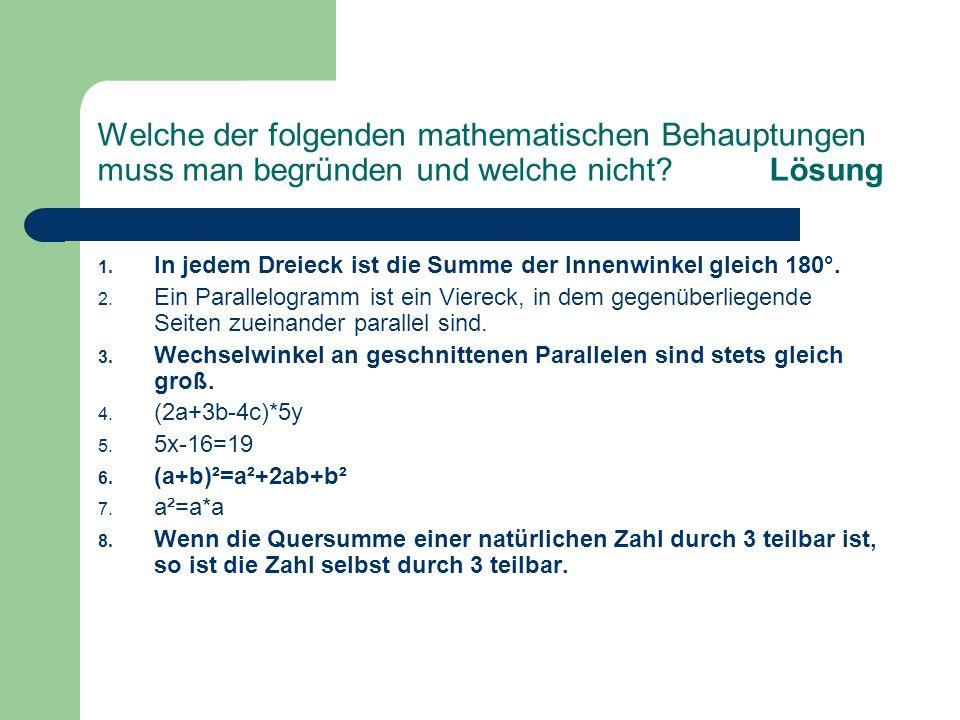 Welche der folgenden mathematischen Behauptungen muss man begründen und welche nicht Lösung
